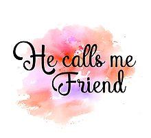 he calls me friend